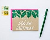Have a Wild Birthday  - Birthday - girly - plants - garden - screen printed - botanical - modern - house plants - hand lettering - neon