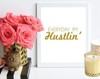 Everyday I'm Hustlin' / gold metallic poster art print - Office Print - Inspirational Print - Typography - Quote Prints - Office Art