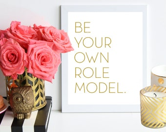 Be Your Own Role Model // gold metallic poster art print - Office Print - Inspirational Print - Typography - Quote Prints - Office Art