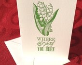 Elegant Lily of the Valley - Funny, Offensive Letterpress Card - MATURE Language - Where the F*** You Been?