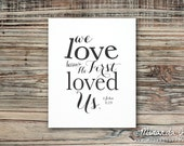 We Love Because He First Loved Us - Print by MJDandSupply