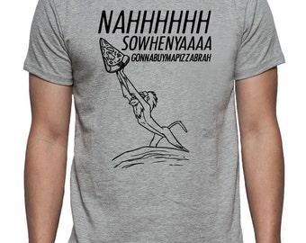 Lion King Funny Pizza Shirt - Unisex Adults - Nahhhhh Sowhenyaaa Gonnabuymapizzabrah - Brah