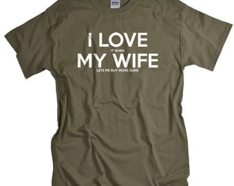 Fathers Day Gift for Husband or Dad - Gun Shirt - I Love It When My Wife Guns - 2nd amendment tee shirts