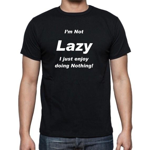 I'm NOT Lazy t-shirt, funny t-shirt, LOL t-shirt, trendy shirt, birthday t-shirt, gag gift, birthday gift, lazy shirt,