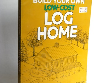 Vintage Book, Build Your Own Low-Cost Log Home