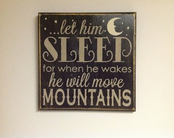 Let him/her sleep for when he wakes he will move mountains/Child/Baby