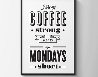 BUY 2 GET 1 FREE - Typography Print, Office, Quote Print, Inspirational, Motivational Print, Black White - Coffee Strong, Mondays Short