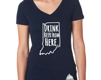 Women's Drink Beer From Here- Indiana- IN Craft Beer Shirt