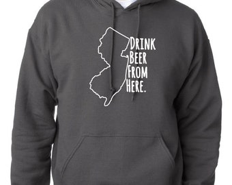 Drink Beer From Here- New Jersey- NJ Craft Beer Hoodie