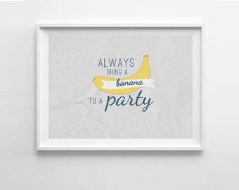Doctor Who Quote Art Print - Always bring a banana to a party