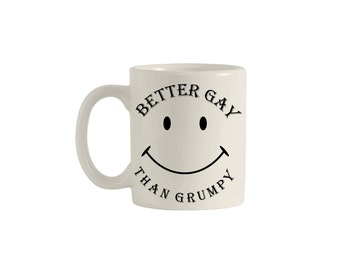 Better Gay Than Grumpy, mugs, coffee mug, custom mug, quote mug, cups, tea cup, coffee cup, funny mugs, funny coffee mug,  M00001.