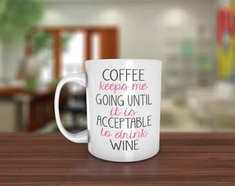 Coffee keeps me going until it is acceptable to drink wine Ceramic Coffee Mug - Dishwasher Safe - Funny Coffee Mug - Coffee quote mug