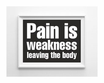 Pain is weakness leaving your body typography print black and white wall art gym decor (from US Letter and A4 up to A0 size)