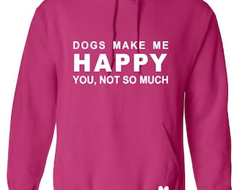 DOGS Make Me HAPPY Hoodie - Up to a 5X