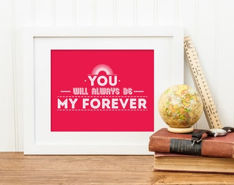 Quote Print, Printable art wall decor, Inspirational life quotes poster - You Will Always Be My Forever - digital download
