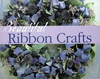 Beautiful Ribbon Crafts: Home Decor * Wearables * Gift Wraps * Keepsakes * & More by Marthe Le Van, Lark Books 2003
