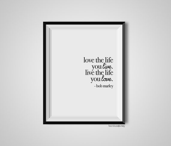 Love Quotes About Life: Love The Life You Live Live The Life You Love Bob Marley
