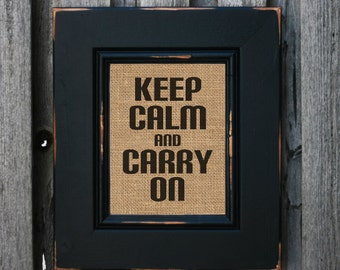 Keep Calm And Carry On Burlap Print Rustic Home Decor Inspirational Sign - PRINT ONLY