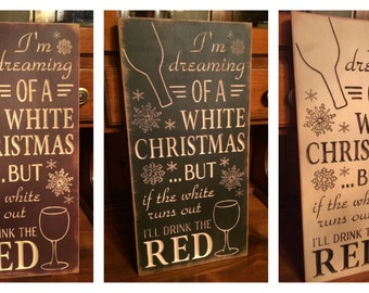 "Custom Carved Wooden Sign - ""I'm Dreaming Of A White Christmas ... But If The White Runs Out, I'll Drink The Red"""