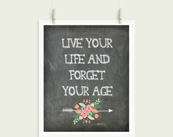 Live Your Life and Forget Your Age Chalkboard Digital Print Instant Art INSTANT DOWNLOAD