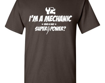 I'm a Mechanic - What Is Your Super-Power? Shirt Car Guy Gift for a Mechanic Gift for Dad Gift for Son Christmas Gift Birthday Gift BD-279