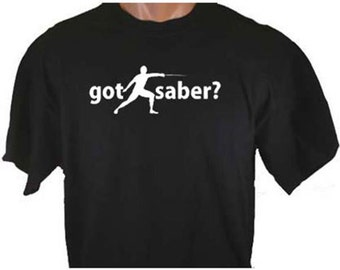 Got Saber? Fencing Fencer Sword Sport T-Shirt