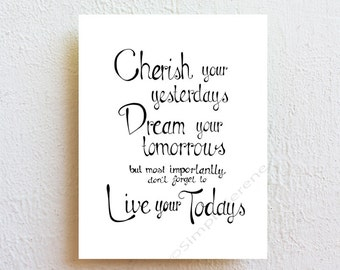 Cherish Dream Live your todays - motivational quote black and white drawing art print, inspirational wall decor, girlfriend gift for her