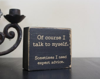 Small desk sign, office decor, talk to myself, expert advice, quote block, distressed black, aged white, funny quote, wooden sign,funny gift