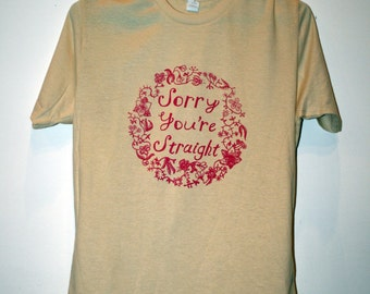 Sorry You're Straight T-shirt