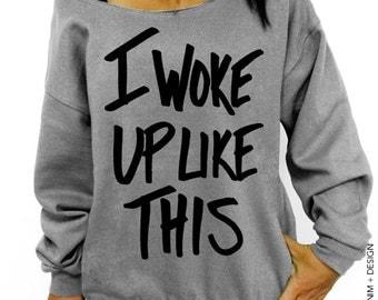 I Woke Up Like This Sweatshirt - Gray with Black Slouchy Oversized Sweatshirt