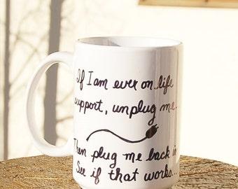 Funny Mug Life Support Unplug me