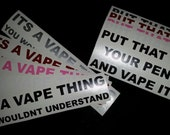 Vape decals, put that in your pen and vape it.  its a vape thing you wouldnt understand. vinyl