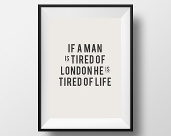 If a man is tired of london he is tired of life