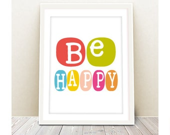 be happy print  - INSTANT DOWNLOAD - printable art inspirational quote, wall art, nursery  poster, print, wall art, wall decor, digital file
