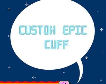 Custom made epic cuff/bracelet