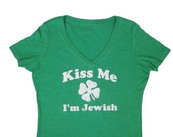 Kiss Me I'm Jewish. Green Vneck Shirt. St Patty's Day Shirt. St Patrick's Day Shirt. Women's Workout Shirt. Kiss Me I'm Irish. Funny Shirts.