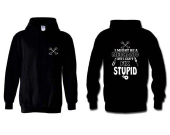 On Sale - I might be a Mechanic but cant fix stupid Hoodie