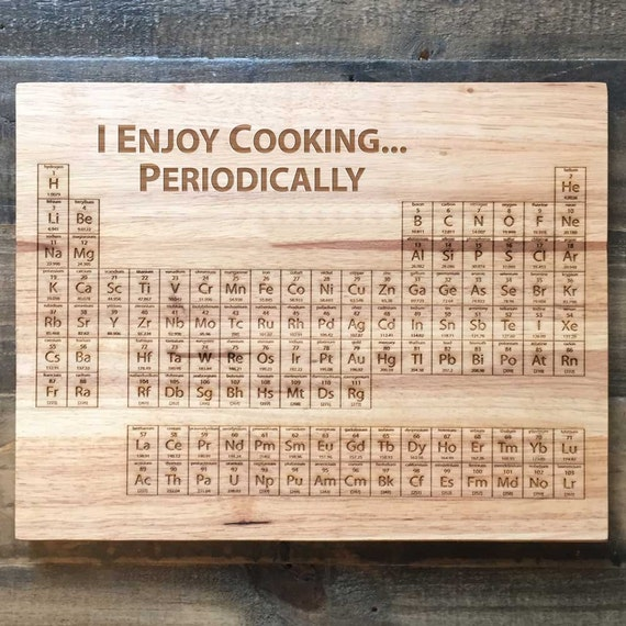 I Cook Periodically – Periodic Table Cutting Board – Science Art, Engraved Wood Kitchen Decor, Geekery, I Enjoy Cooking