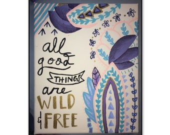 All good things are wild & free-- Canvas painting
