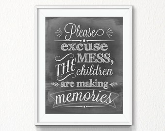 Please excuse the mess the children are making memories, Instant download, chalkboard Print, Digital file, mess printable, nursery, wall art
