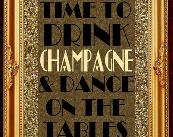 Gatsby party decoration wall art printable poster slogan Time to Drink Champagne & Dance On The Tables gold sparkle sequin glitsy glam