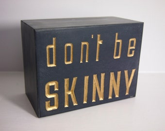 Hand carved Letter Sculpture in Slate. Don't Be Skinny! Letter carving.  Decorative arts.
