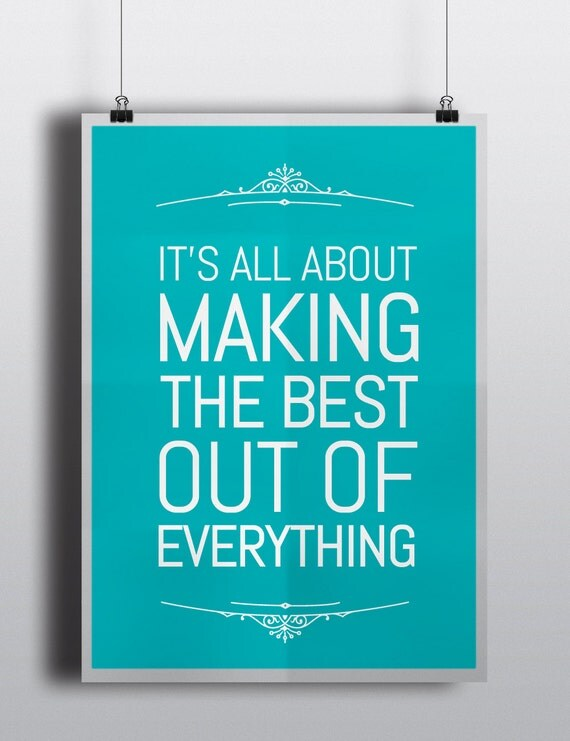 It 39 s all about making the best out of everything quote for What is the best poster website