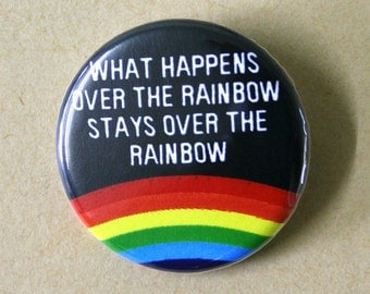 What Happens Over the Rainbow.. Pinback Button Badge
