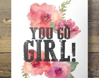 """Watercolor flowers """"You go Girl!"""" quote - Printable wall art"""
