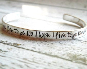 cuff bracelet-sterling silver-if you live to be 100 I hope I live to be 100 minus one day so I never have to live without you