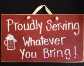 Proudly serving whatever you bring sign bar decor beer plaque wood handmade Trimble Crafts