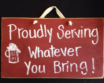 Proudly serving whatever you bring sign bar decor beer plaque wood wall decor