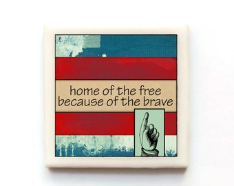 Home of the free because of the brave - Tile Magnet