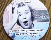 Funny Vintage Pyrex Magnet. Oh crap I spent the grocery money on Pyrex again! 3 inch mylar magnet or pocket mirror or pin back button